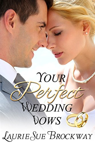 Your Perfect Wedding Vows A Guide To Romantic And Loving Words For Ceremony By