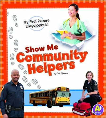 Show Me Community Helpers: My First Picture Encyclopedia (My First Picture Encyclopedias) Download.zip