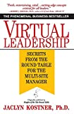 Virtual Leadership: Secrets from the Round Table for the Multi-Site Manager