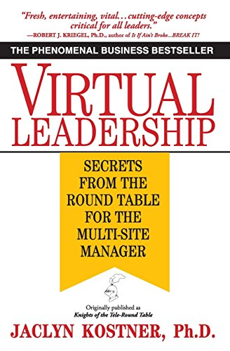 Virtual Leadership: Secrets from the Round Table for the Multi-Site Manager by Grand Central Publishing