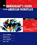 img - for Immigrants Guide to the American Workplace: Making It In America, The by Williams Anna Graf Kooner Daljinder Dolasinski Mary Jo Hall Karen J. (2002-08-09) Paperback book / textbook / text book