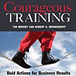 Courageous Training: Bold Actions for Business Results | Robert O. Brinkerhoff,Tim Mooney