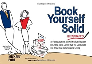 Book Yourself Solid Illustrated: The Fastest, Easiest, and Most Reliable System for Getting More Clients Than You Can Handle Even if You Hate Marketing and Selling by Wiley