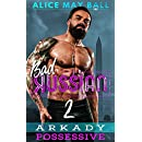 Arkady Possessive: An Over The Top Possessive older man younger woman insta-love romance (Bad Russian Book 2)