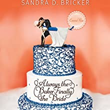 Always the Baker, Finally the Bride Audiobook by Sandra D. Bricker Narrated by Marie Gideon