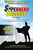 Superhero Success: Expand Your CAPE-ability® To Break Through Any Challenge, Overcome Any Fear, And Become A Superhero In Life And Business! (Volume 1)