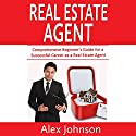 Real Estate Agent: 3 Manuscripts in 1: The Beginner's Guide + Tips and Tricks + Effective Strategies Audiobook by Alex Johnson Narrated by Pete Beretta