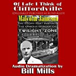 Of Late I Think Of Cliffordville: The Classic Twilight Zone Story (Dramatized): Dramatization by Bill Mills   Malcolm Jameson