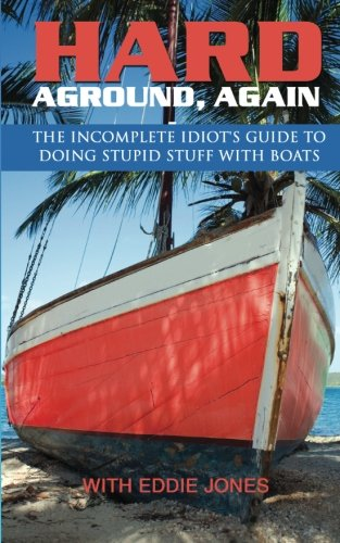 Hard Aground, Again: The Incomplete Idiot's Guide to Doing Stupid Stuff With Boats (Boating Humor) (Volume 2)