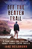 Off the Beaten Trail: A Young Man's Soul-Searching Journey Through Central America