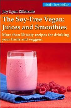 Soy Free Vegan Juice Smoothie Recipes ebook product image
