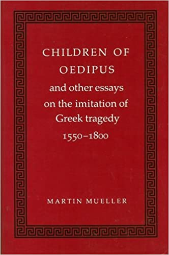 Children Of Oedipus And Other Essays On The Imitation Of Greek  Children Of Oedipus And Other Essays On The Imitation Of Greek Tragedy   Martin Mueller  Amazoncom Books