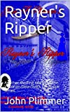 Rayner's Ripper, the sixth book in the Victorian Casebook series, is an exciting story of murder and intrigue based on the infamous Whitechapel murders committed in the Autumn of 1888 by the serial killer popularly known as 'Jack the Ripper'.Scotland...