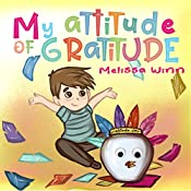 My Attitude of Gratitude: Growing Grateful Kids. Teaching Kids To Be Thankful - Focus on the Family. Children's Books Ages 3-5, Rhyming story. Picture Book. (Gratefulness Book 1)