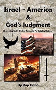 Israel - America And God's Judgment - Discovering God's Biblical Template For Judging Nations By Ray Gano by [Gano, Ray]