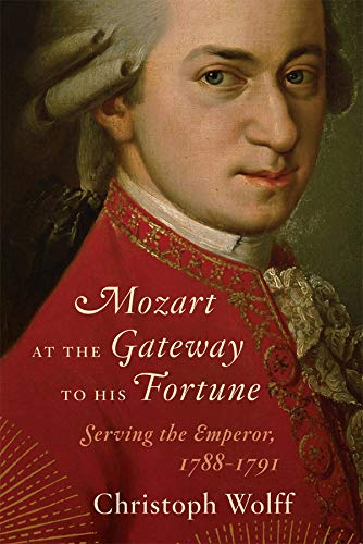Mozart at the Gateway to His Fortune: Serving the Emperor, 1788-1791 (Norton 1 Emperor Of The United States)