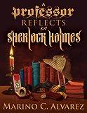 A Professor Reflects on Sherlock Holmes, Marino C. Alvarez, 1780921209