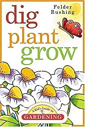 Dig, Plant, Grow: A Kid's Guide to Gardening