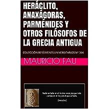 HERÁCLITO, ANAXÁGORAS, PARMÉNIDES Y OTROS FILÓSOFOS DE LA GRECIA ANTIGUA: COLECCIÓN RESÚMENES UNIVERSITARIOS Nº 364 (Spanish Edition)