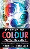 Depths of Colour Psychology, Reena Begum, 1434367010