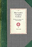 Miss Leslie's Complete Cookery: Directions for Cookery, In Its Various Branches (Cooking in America)