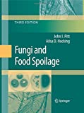 Fungi and Food Spoilage, Pitt, John I. and Hocking, Ailsa D., 1489984097