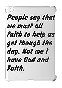 People say that we must all faith to help us get though the iPad mini - iPad mini 2 plastic case
