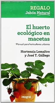 El Huerto Ecológico En Macetas: Manual Para Horticultores Urbanos por Hortensia Lemaître epub