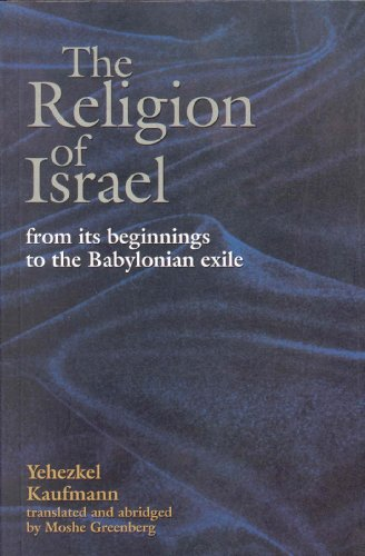 The Religion of Israel: from its Beginning to the Babylonian Exile Yehezkel Kaufmann