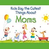 img - for Kids Say the Cutest Things About Moms book / textbook / text book