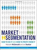 Market Segmentation: How to Do It and How to Profit from It