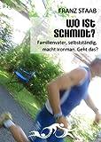 Wo ist Schmidt?: Familienvater, selbstständig, macht Ironman. Geht das? (German Edition)