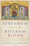 "Anthony Kaldellis, ""Streams of Gold, Rivers of Blood: The Rise and Fall of Byzantium, 955 A.D. to the First Crusade"" (Oxford UP, 2017)"