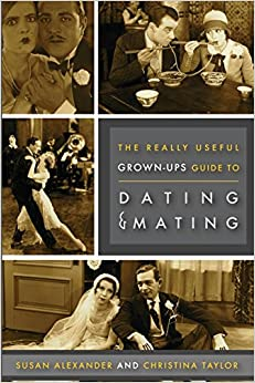Really Useful Grown-Up Guide to Dating & Mating