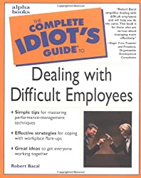 The Complete Idiot's Guide To Dealing With Difficult Employees