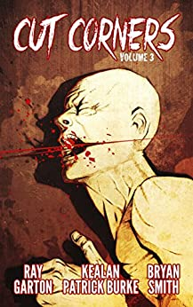 Cut Corners Volume 3 by [Garton, Ray, Burke, Kealan Patrick, Smith, Bryan]