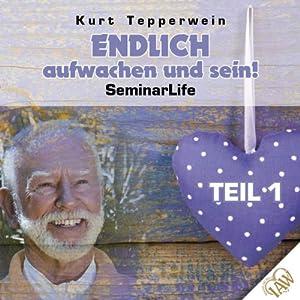 Endlich aufwachen und sein!: Teil 1 (Seminar Life) Hörbuch