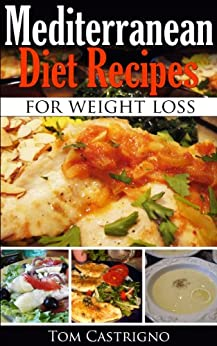 Mediterranean Diet Recipes for weight loss and healthy eating (Healthy Meals Made Easily Book 1) by [Castrigno, Tom]