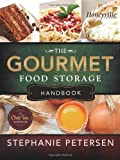 The Gourmet Food Storage Handbook, Stephanie Petersen, 1462111998