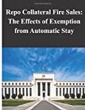 Repo Collateral Fire Sales - the Effects of Exemption from Automatic Stay, Federal Reserve Federal Reserve Board, 149913682X