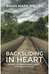 Backsliding in Heart: 5 Steps to a Backsliding Heart and Back Again. Paperback