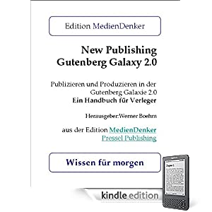 New Publishing - Gutenberg Galaxy 2.0: die neue Welt des Verlegens (German Edition) Werner Boehm