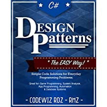 C#: Design Patterns: The Easy Way Standard Solutions for Everyday Programming Problems; Great for: Game Programming, System Administration, App Programming, ... & Database Systems (Design Patterns Series)