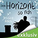Dem Horizont so nah (Die Danny-Trilogie 1) Audiobook by Jessica Koch Narrated by Dagmar Bittner