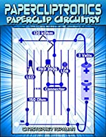 Papercliptronics: Make Homemade Electronic Circuits Using Paperclips Front Cover