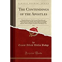 The Contendings of the Apostles, Vol. 1: Being the Histories of the Lives and Martyrdoms and Deaths of the Twelve Apostles and Evangelists, the ... With an English Translation; The Ethiop