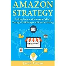 Amazon Strategy: Making Money with Amazon Selling Through Publishing or Affiliate Marketing