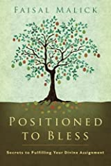 Positioned to Bless: Secrets to Fulfilling Your Divine Assignment by Faisal Malick [Destiny Image, 2008] (Paperback) [Paperback] Paperback