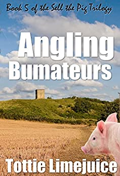 Angling Bumateurs: Book 5 in the Sell the Pig trilogy by [Limejuice, Tottie]