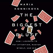 The Biggest Bluff: How I Learned to Pay Attention, Master Myself, and Win